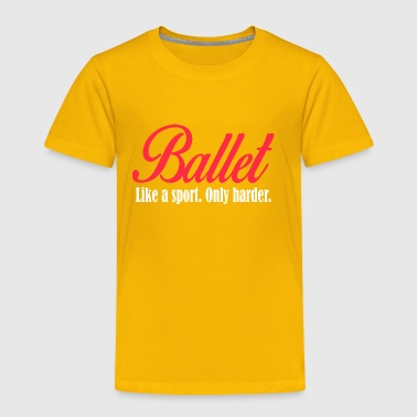 Ballet like a sport only harder - Toddler Premium T-Shirt