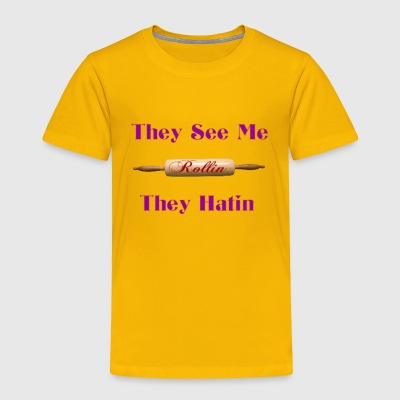 they see me rolling - Toddler Premium T-Shirt