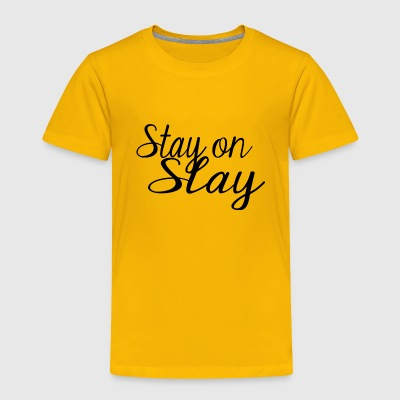 Stay On Slay - Toddler Premium T-Shirt