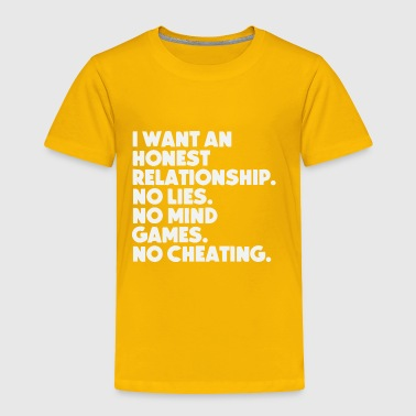 I want an honest Relationship - Toddler Premium T-Shirt