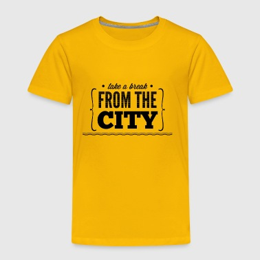 take_e_break_from_the_city - Toddler Premium T-Shirt