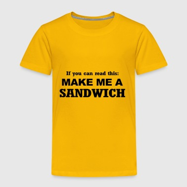 IF YOU CAN READ THIS MAKE ME A SANDWICH - Toddler Premium T-Shirt
