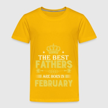 The best fathers are born in February - Toddler Premium T-Shirt