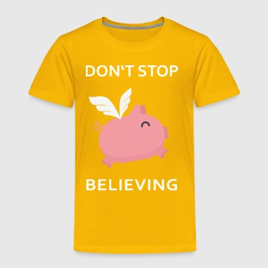 Don't stop believing - Toddler Premium T-Shirt