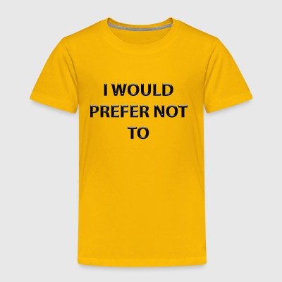 I would prefer not to - Toddler Premium T-Shirt