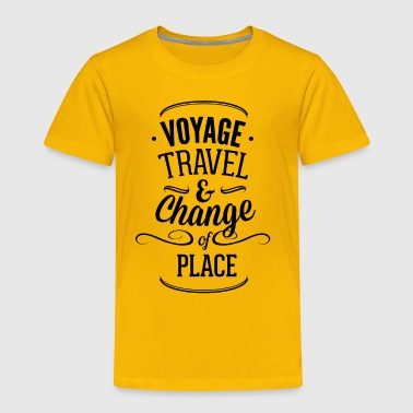 voyage_travel_ans_chnange_the_place-01 - Toddler Premium T-Shirt