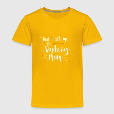 Just Call Me The Sports Skydiving Mom funny gift - Toddler Premium T-Shirt