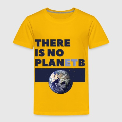 there is no planet B - Toddler Premium T-Shirt