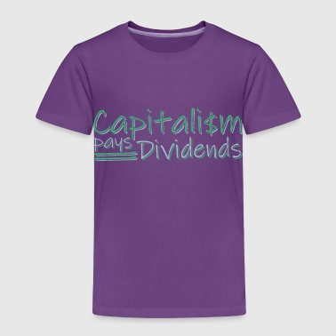 Capitalism Pays Dividends funny quote - Toddler Premium T-Shirt