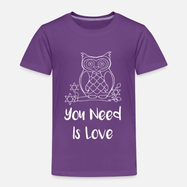 Barn Owl Owl You Need is Love Funny Owl Gift - Toddler Premium T-Shirt