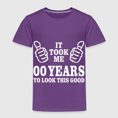 It Took me 00 Years to Look This Good - Toddler Premium T-Shirt