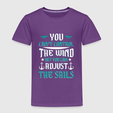 Wind You can't control the wind you adjust the sails - Toddler Premium T-Shirt
