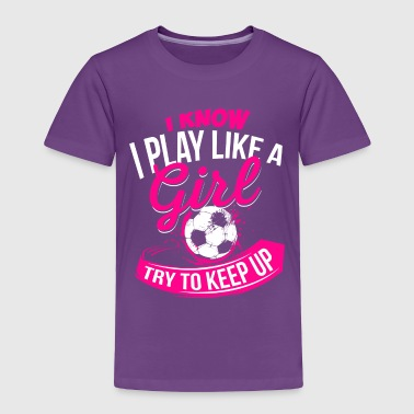 Play Soccer Girl Girls Soccer Mom Gift Football Play - Toddler Premium T-Shirt