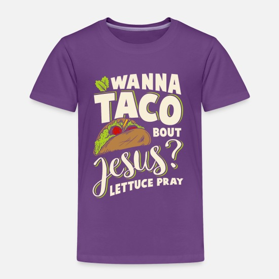 4f4a8f53 Taco Baby Clothing - Christian Tacos Jesus Lettuce Pray Taco Lover - Toddler  Premium T-