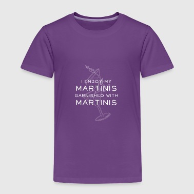 I Like My Martinis Garnished with Martinis - Toddler Premium T-Shirt