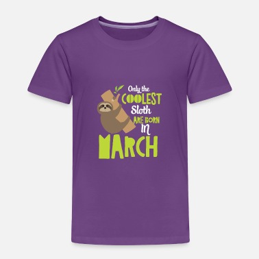 Sloth Coolest Sloth Born in March Shirt Gift - Toddler Premium T-Shirt