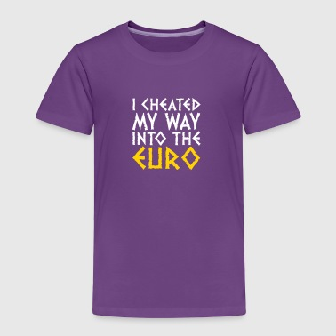 I Have Cheated Me In The Euro! - Toddler Premium T-Shirt