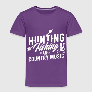 Hunting Fishing and Country Music - Toddler Premium T-Shirt