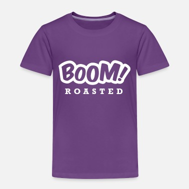 Roast Boom Roasted - Toddler Premium T-Shirt