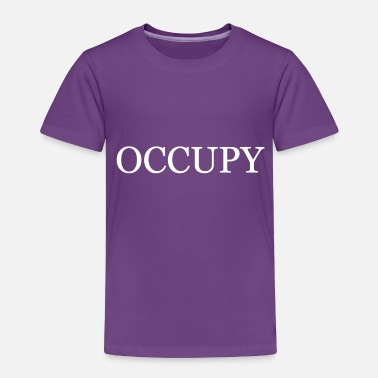 Occupy OCCUPY - Toddler Premium T-Shirt
