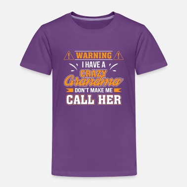 Warning I Have Crazy Grandma Dont Make Me Call Her - Toddler Premium T-Shirt