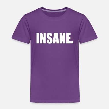 Insane INSANE - Toddler Premium T-Shirt