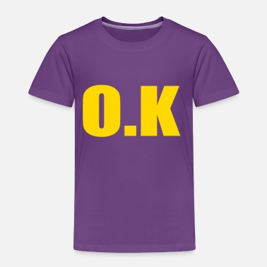 O K O. K - Toddler Premium T-Shirt