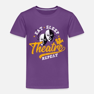 Theatre Eat, sleep, theatre, repeat - Gift for Actor - Toddler Premium T-Shirt