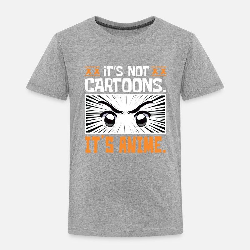 2ec125a4 It's Not Cartoons It's Anime Toddler Premium T-Shirt | Spreadshirt