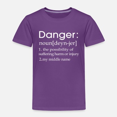 Danger Danger is my middle name definition - Toddler Premium T-Shirt