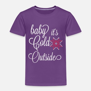 baby it's cold outside - Toddler Premium T-Shirt