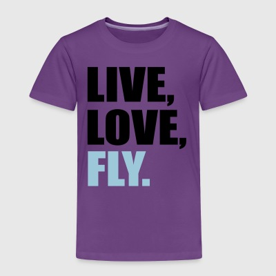 Live, Love, fly - Toddler Premium T-Shirt