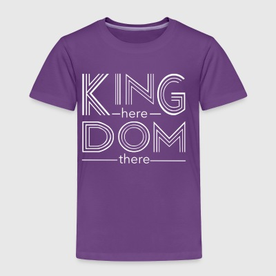 Kingdom here until Kingdom there - Toddler Premium T-Shirt