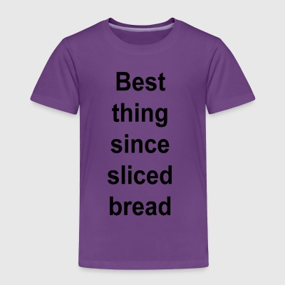 Best Thing Since Sliced Bread - Toddler Premium T-Shirt