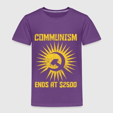 Communism ends at $2500 gift sozialism - Toddler Premium T-Shirt