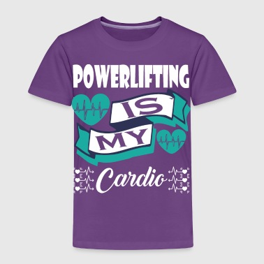 Powerlifting Is My Cardio - Toddler Premium T-Shirt
