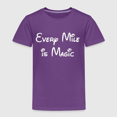 Every Mile is Magic - Toddler Premium T-Shirt