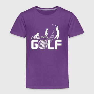 Crawl Walk Golf - Toddler Premium T-Shirt