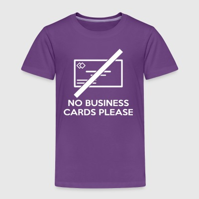 No Business Cards Please - Toddler Premium T-Shirt