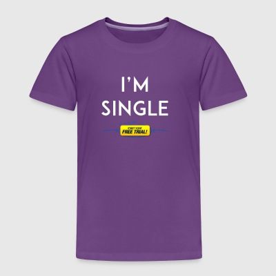 I m single start a free trial - Toddler Premium T-Shirt