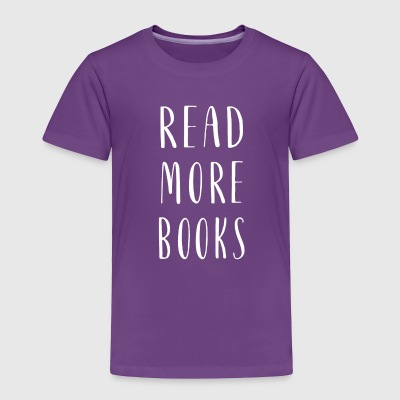 Read more Books - Book Lover - Book Gift - Toddler Premium T-Shirt