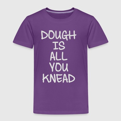 Dough Is All You Knead - Toddler Premium T-Shirt