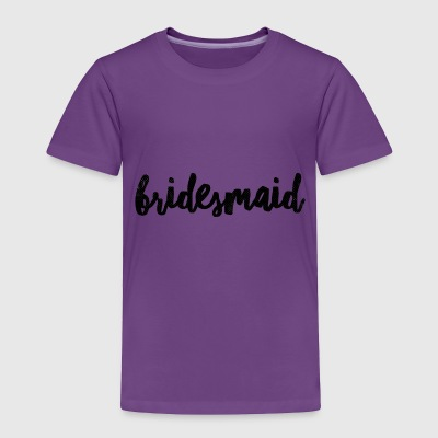 Bridesmaid - Toddler Premium T-Shirt