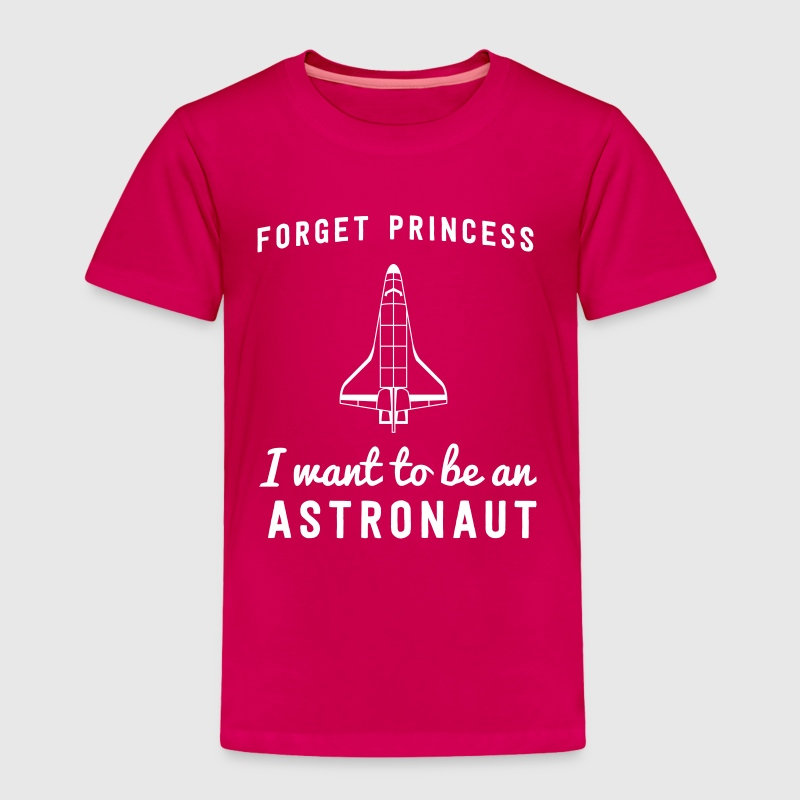 Forget Princess I want to be an astronaut - Toddler Premium T-Shirt