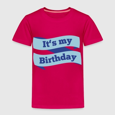 Today it's my Birthday - Toddler Premium T-Shirt