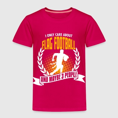 I Only Care About Flag Football - Toddler Premium T-Shirt