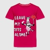 LEAVE MY TITS ALONE - Toddler Premium T-Shirt