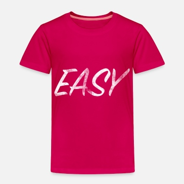 Easy Easy - Toddler Premium T-Shirt