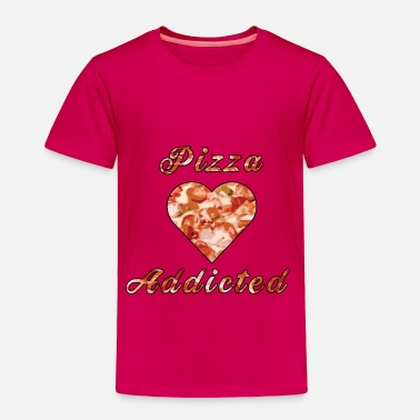 Pizza Pizza addicted - Toddler Premium T-Shirt