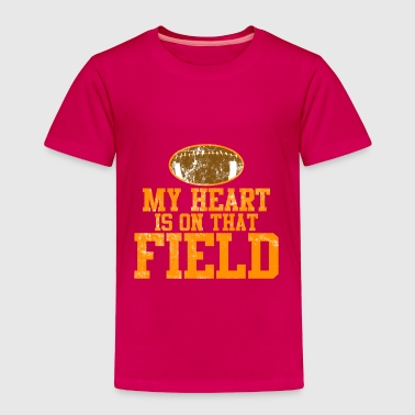 My Heart Is On That Field Football - Toddler Premium T-Shirt